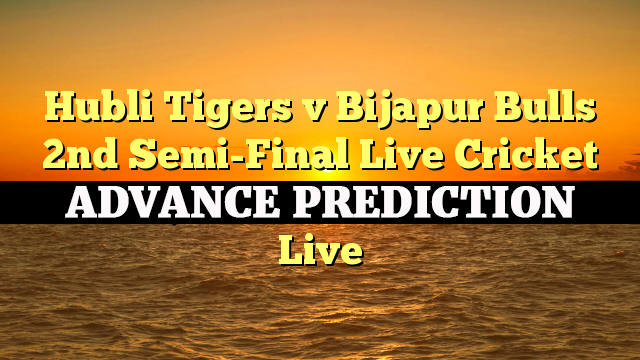 2nd Semi-Final MATCH, Hubli Tigers vs Bijapur Bulls